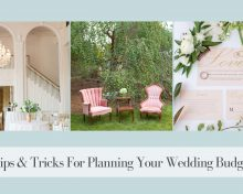 Tips and Tricks for Planning Your Wedding Budget